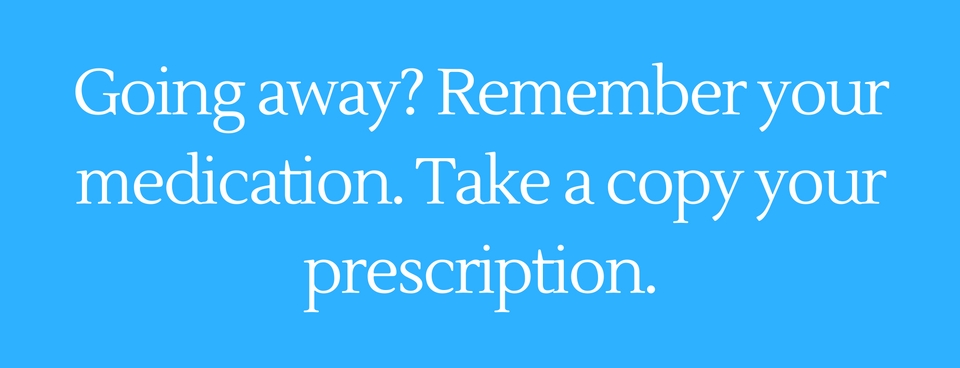 Going away? Remember your medication. Take a copy your prescription.